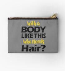With a Body Like This Who Needs Hair? T Shirt Studio Pouch