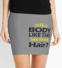 With a Body Like This Who Needs Hair? T Shirt Mini Skirt