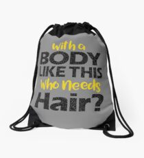 With a Body Like This Who Needs Hair? T Shirt Drawstring Bag