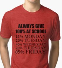 ALWAYS GIVE 100% AT SCHOOL Tri-blend T-Shirt