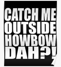 Catch Me Outside Howbow Dah?! Poster