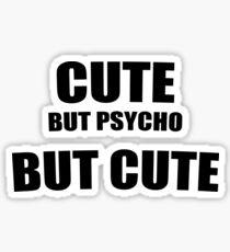 Cute but Psycho but Cute Sticker