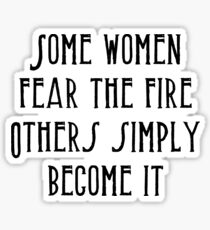 Some women fear the fire other simply become it Sticker