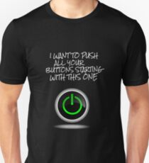 I want to push all your buttons, starting with this one Unisex T-Shirt
