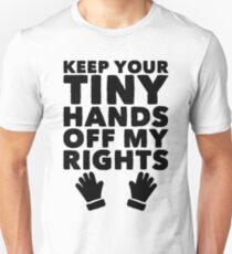 Keep Your Tiny Hands Off My Rights Unisex T-Shirt