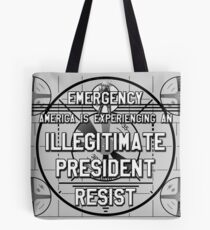 Emergency! Illegitimate President! Resist! Tote Bag