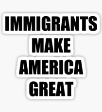 Immigrants make america great Sticker