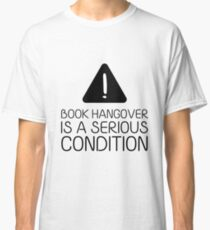 Book Hangover is a Serious Condition (White) Classic T-Shirt