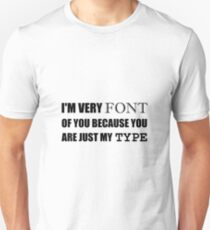 Font Of You My Type T-Shirt
