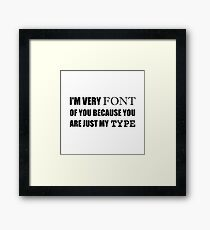Font Of You My Type Framed Print