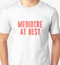 Mediocre at best Average Funny Sarcastic T-Shirt