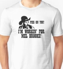 Blazing Saddles; Piss on you! I'm working for Mel Brooks! T-Shirt