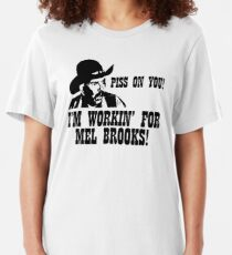 Blazing Saddles; Piss on you! I'm working for Mel Brooks! Slim Fit T-Shirt