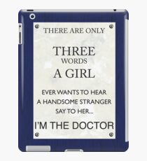 3 Words...I'm The Doctor iPad Case/Skin