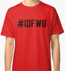 #IDFWU Classic T-Shirt