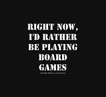 Right Now, I'd Rather Be Playing Board Games - White Text Womens Fitted T-Shirt