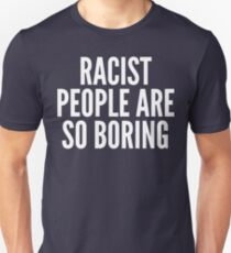 Racist People Are So Boring Unisex T-Shirt