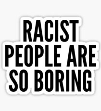 Racist People Are So Boring Sticker