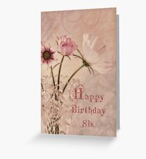 Happy Birthday Sis - Cosmos Greeting Card