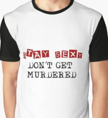 Stay Sexy - Don't Get Murdered - MFM Podcast Graphic T-Shirt