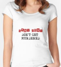 Stay Sexy - Don't Get Murdered - MFM Podcast Women's Fitted Scoop T-Shirt