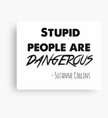 stupid people are dangerous Canvas Print