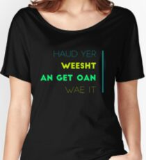 Traditional Scottish Slang, Haud Yer Weesht Women's Relaxed Fit T-Shirt