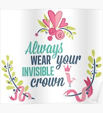 Always Wear Your Invisible Crown Poster
