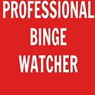 Professional Binge Watcher by UzStore