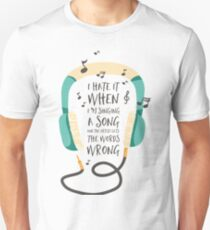 I Hate It When I'm Singing A Song Unisex T-Shirt
