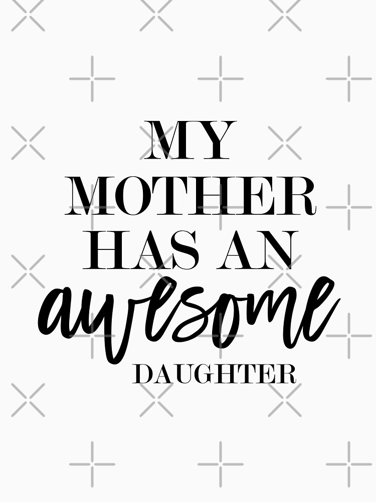 My Mother Has An Awesome Daughter Black And White Funny Quote