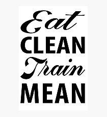 EAT Clean TRAIN Mean Photographic Print