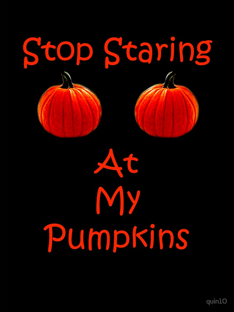 Stop Staring At My Pumpkins by quin10