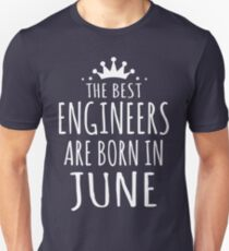 THE BEST ENGINEERS ARE BORN IN JUNE Unisex T-Shirt