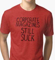 Corporate magazines still suck. Tri-blend T-Shirt