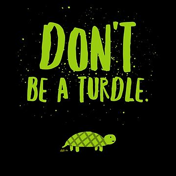 Don't Be a Turdle by Corncheese