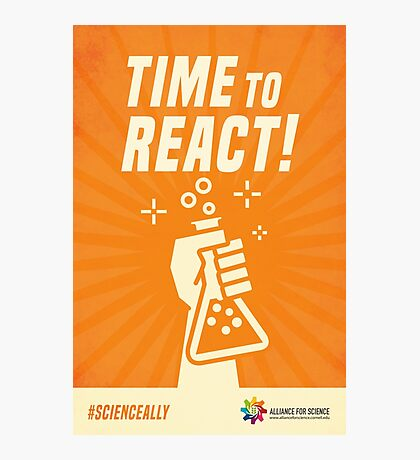 Alliance for Science- Time to React! Photographic Print