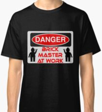 Danger Brick Master at Work Sign Classic T-Shirt