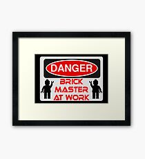 Danger Brick Master at Work Sign Framed Print