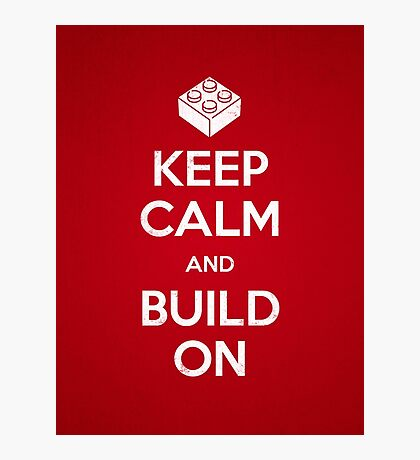 Keep Calm and Build On Photographic Print