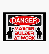 Danger Master Builder at Work Sign  Photographic Print