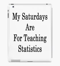 My Saturdays Are For Teaching Statistics  iPad Case/Skin