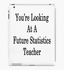 You're Looking At A Future Statistics Teacher  iPad Case/Skin