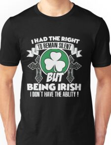 I Have The Right To Remain Silent But I Dont Need To, I Am An Irish Unisex T-Shirt