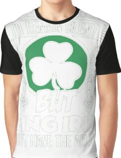 I Have The Right To Remain Silent But I Dont Need To, I Am An Irish Graphic T-Shirt
