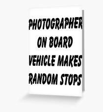Photographer on board vehicle makes random stops Greeting Card