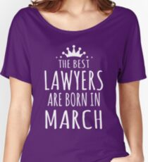 THE BEST LAWYERS ARE BORN IN MARCH Women's Relaxed Fit T-Shirt