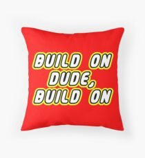 BUILD ON DUDE, BUILD ON Throw Pillow