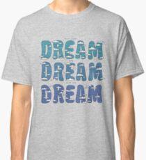 Dream, Dream, Dream Classic T-Shirt