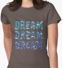 Dream, Dream, Dream Womens Fitted T-Shirt